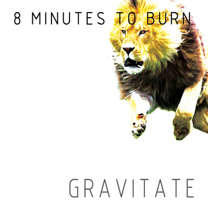 8 Minutes to Burn - Gravitate