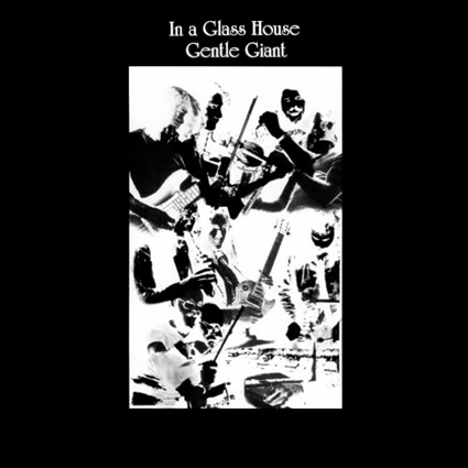 Gentle Giant - In a Glass House