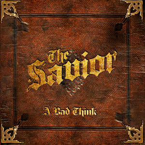A Bad Think – The Savior