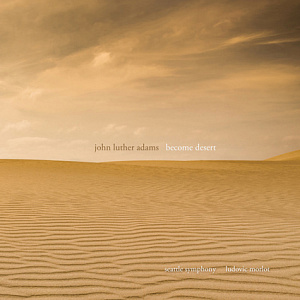 John Luther Adams - Become Desert